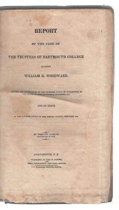 Report of the Case of the Trustees of Dartmouth College Against William H. Woodward