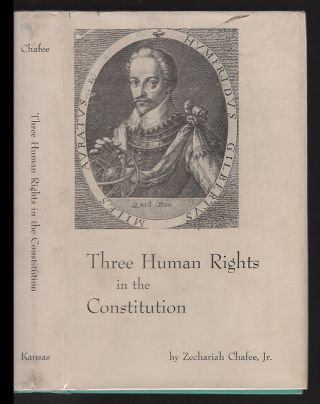 Three Human Rights I the Constitution of 1787. Zechariah Chafee Jr