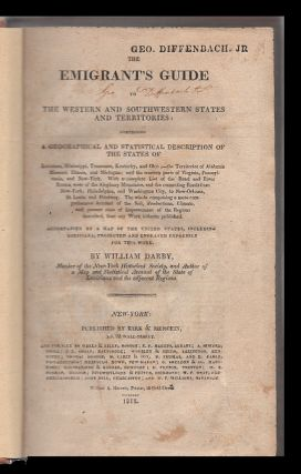 The Emigrant's Guide to the Western and Southwestern States and Territories : comprising a geographical and statistical description of the States of Louisiana, Mississippi, Tennessee, Kentucky, and Ohio ; the Territories of Alabama, Missouri, Illinois...