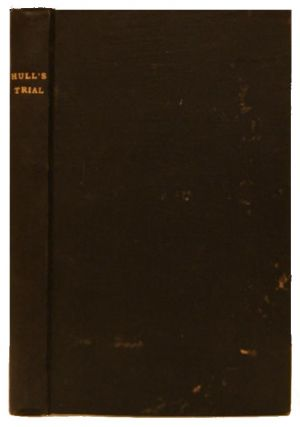Report of the Trial of Brig. General William Hull; Commanding the North-Western Army of the...