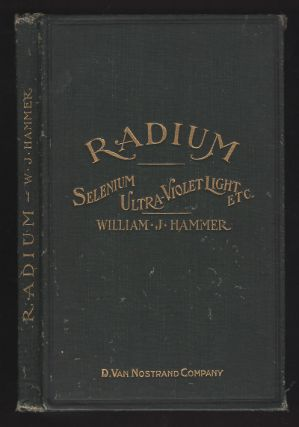 Radium, and Other Radio-Active Substances: Polonium, Actinium, and Thorium. William J. Hammer