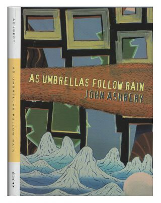 As Umbrellas Follow Rain. John Ashbery