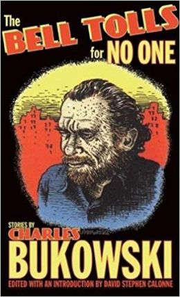 The Bell Tolls for No One. Charles Bukowski