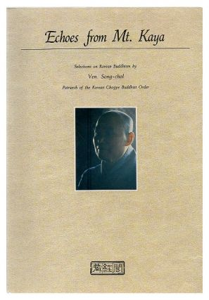 Echoes From Mt. Kaya: Selections on Korean Buddhism By Ven. Song-chol, Patriarch of the Korean...