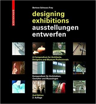 Ausstellungen entwerfen / Designing Exhibitions (English and German Edition). Aurelia Bertron, Urich Schwarz, Claudia Frey.