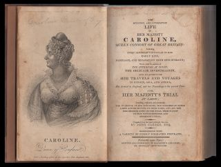 The eventful and interesting life of Her Majesty Caroline, Queen Consort of Great Britain: including every important particular of her early life, marriage, and separation from her husband ; with a full exposition of the intrigues at court, the Delicate..