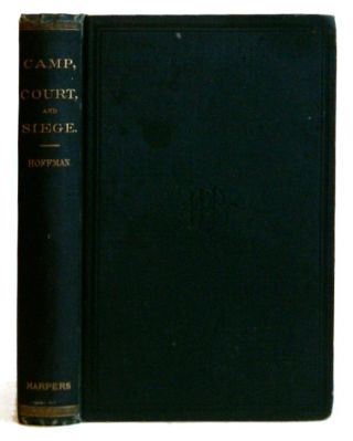 Camp Court and Siege A Narrative of Personal adventure and Observation During Two Wars 1861-1865...