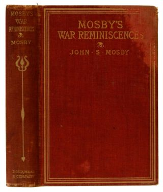 Mosby's War Remiiniscences; Stuart's Cavalry Campaigns. John S. Mosby.