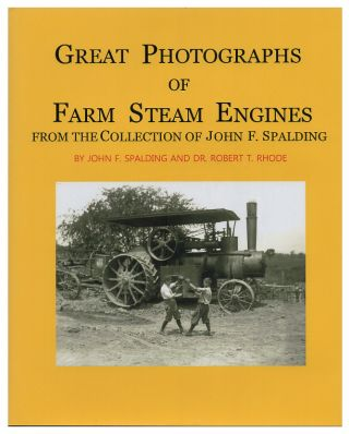 Great Photographs of Farm Steam Engines from the Collection of John F. Spalding. John F....