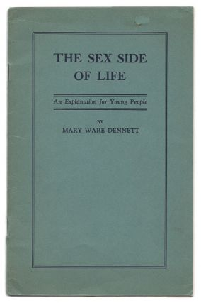 The Sex Side of Life: An Explanation for Young People. Mary Ware Dennett