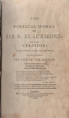 The Poetical Works of Sir R. Blackmore. containing Creation; a philosophical poem, in...