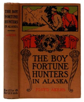 The Boy Fortune Hunters in Alaska (The Boy Fortune Hunters Series). Floyd Akers, L. Frank Baum