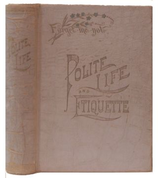 Polite Life and Etiquette: Or. What is Right and the Social Arts. Georgene Corry Benham