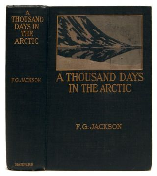 A Thousand Days In The Arctic. F. G. Jackson