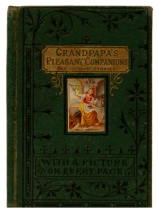 Grandpapa's Pleasant Companions and Other Stories. Mrs. George Cupples