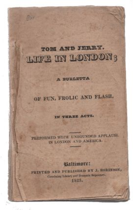 Tom and Jerry, or, Life in London : a burletta of fun, frolic, and flash, in three Acts. William...