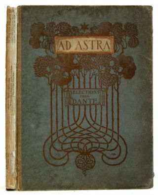 Ad Astra: Being Selections From The Divine Comedy of Dante. Dante Alighieri.