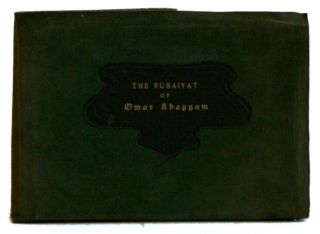 So this then is a book of the Rubaiyat of Omar Khayyam done into English by Edward FitzGerald....