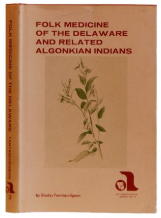 Folk Medicine of the Deleware and Related Algonkian Indians. Anthropological Series Number 3....