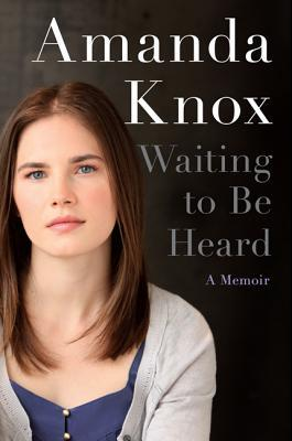 Waiting to Be Heard: A Memoir. Amanda Knox