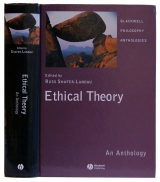 Ethical Theory: An Anthology (Blackwell Philosophy Anthologies). Russ Shafer-Landau