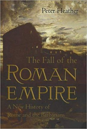 The Fall of the Roman Empire: A New History of Rome and the Barbarians. Peter Heather