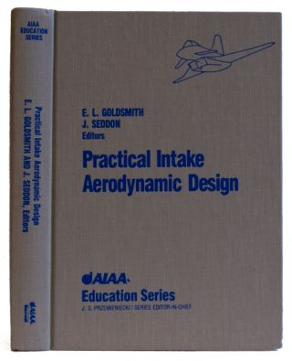Practical Intake Aerodynamic Design (AIAA Education Series). E. L. Goldsmith, J. Seddon