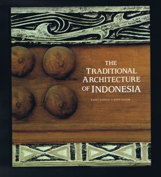 The Traditional Architecture of Indonesia. Barry Dawson, John Gillow.