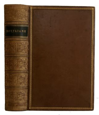 The Works of Michael de Montaigne; Comprising His Essays, Letters and Journey Through Germany and Italy. Michael de Montaigne, William Hazlitt, Michel Eyquem De.