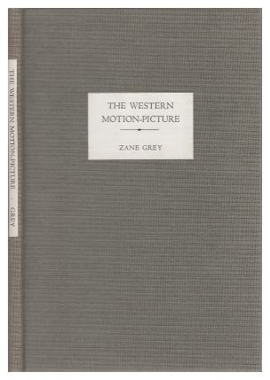 The Western Motion-Picture. Zane Grey, Raymund A. Paredes, introduction