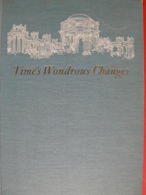Time's Wondrous Changes: San Francisco. Joseph Armstrong Jr Baird.