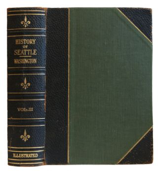 History of Seattle from the Earliest Settlement to the Present Time Volume 3. Clarence B. Bagley