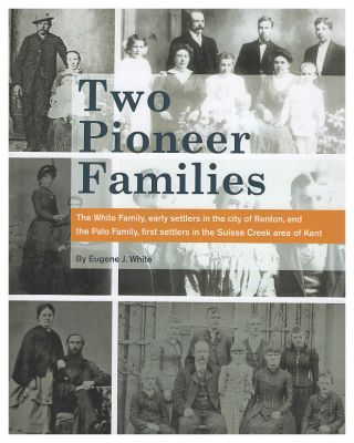 Two Pioneer Families: The White Family, Early Settlers in the City of renton, and the Palo...