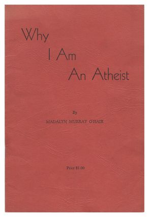 What I am An Atheist. Madalyn Murray O'Hair
