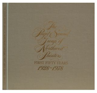 The Puget Sound Group of Northwest Painters: First Fifty Years - 1928-1978