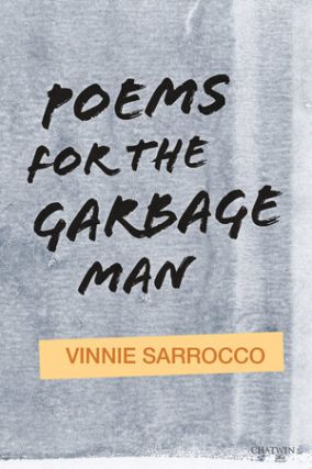 Poems For The Garbage Man. Vinnie Sarrocco
