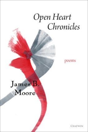Open Heart Chronicles: Poems. James B. Moore