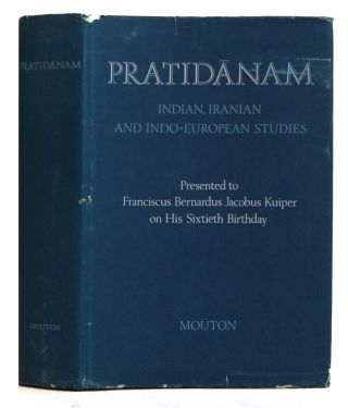 Pratidanam : Indian, Iranian, and Indo-European studies presented to Franciscus Bernardus Jacobus...