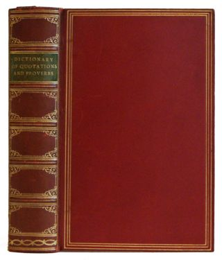A Dictionary of Quotations and Proverbs; 2 Volumes Bound in 1 [The Reference Library
