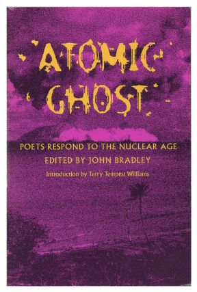 Atomic Ghost: Poets Respond to the Nuclear Age. John Bradley