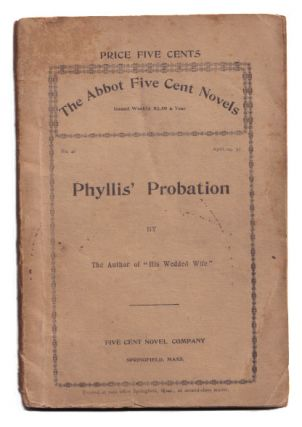 "Phyllis' Probation By the Author of ""His Wedded Wife"" [The Abbot Five Cent Novels, No. 42. April..."