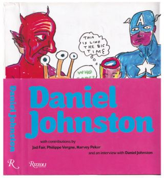 Daniel Johnston. Philippe Vergne, Jad Fair, Harvey Pekar
