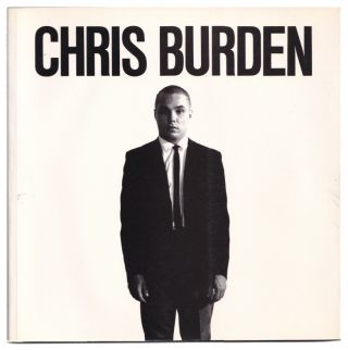 Chris Burden: A Twenty-Year Survey. Chris Burden, Donald Kuspit, Tom Marioni, David A. Ross,...