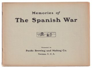 Memories of the Spanish War. Pacific Brewing, Malting Co