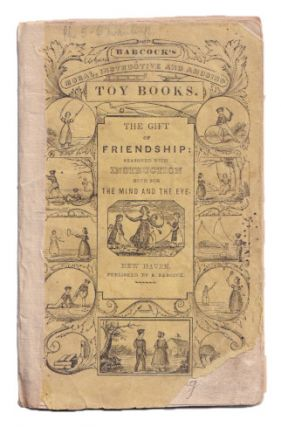 The Gift of Friendship Seasoned with Instruction Both for the Mind and Eye (Babcock's Toy Books)....