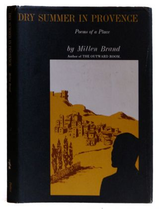 Dry Summer in Provence: Poems of a Place. Millen Brand