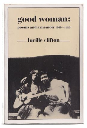 Good Woman: Poems and a Memoir 1969-1980 (American Poets Continuum). Lucille Clifton