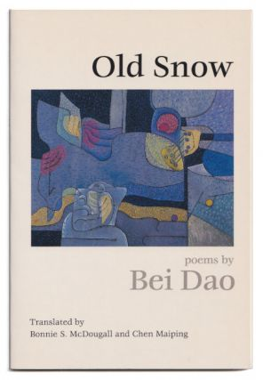Old Snow: Poems. Bei Dao, Bonnie S. McDougall, Chen Maiping