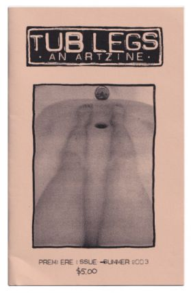 Tub Legs: An Art Zine - Premiere Issue - Summer 2003. Traci Bunkers
