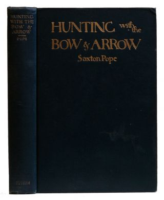 Hunting with the Bow & Arrow. Saxton Pope
